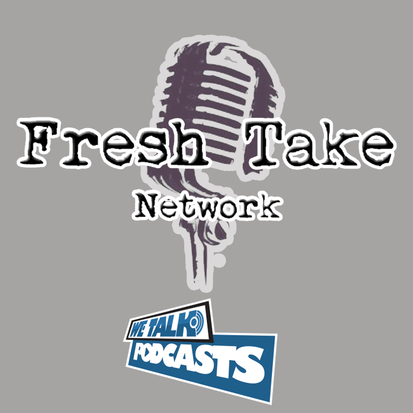 Fresh Take Network – We Talk Podcasts